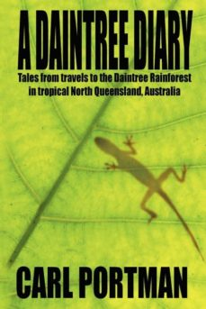 a daintree diary - tales from travels to the daintree rainforest in tropical north queensland, australia-9781905723539