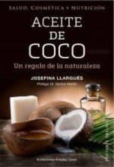 aceite de coco: un regalo de la naturaleza-josefina llargues-9788491111283