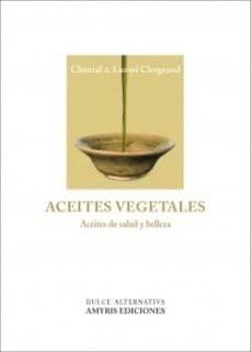 aceites vegetales: aceites de salud y belleza-lionel clergeaud-9788493900106