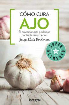 como cura ajo: el protector mas poderoso contra la enfermedad-josep lluis berdonces-9788491180371
