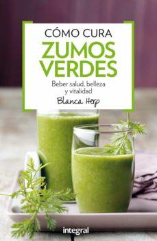como curan zumos verdes: beneficios de los alimentos crudos para la salud-blanca herp-9788491180388