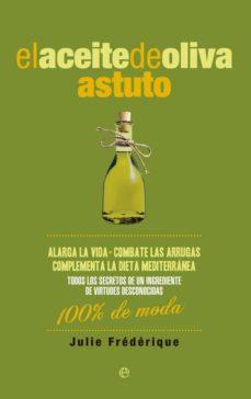 el aceite de oliva astuto: alarga la vida, combate las arrugas-julie frederique-9788490604458