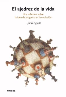 el ajedrez de la vida: una reflexion sobre la idea de progreso en la evolucion-jordi agusti-9788498920512