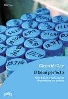 el bebe perfecto: tener hijos en el nuevo mundo de la clonacion y la genetica-glenn mcgee-9788474324921