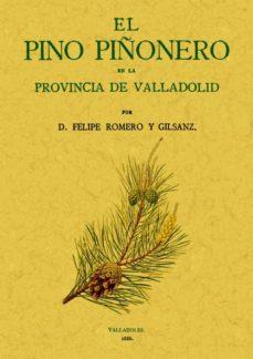 el pino piñonero en la provincia de valladolid (edicion facsimil)-felipe romero y gilsanz-9788497616966