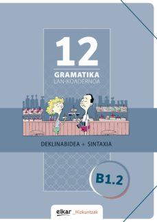 gramatika lan-koadernoa 12 (b1.2) deklinabidea+sintaxia-9788490278260