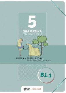 gramatika lan-koadernoa 5 (b1.1) aditza eta bestelakoak-9788490277539