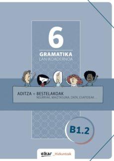 gramatika lan-koadernoa 6 (b1.2) aditza + bestelakoak-9788490277546