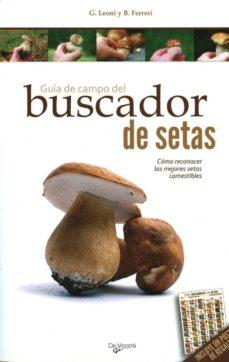 guia de campo del buscador de setas: como reconocer las mejores s etas comestibles-g. leoni-b. ferreri-9788431550011