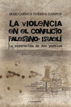 (i.b.d.) la violencia en el conflicto palestino-israeli: la separacion de dos pueblos-mari carmen forriol campos-9788417120467