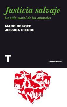 justicia salvaje: la vida moral de los animales-marc bekoff-9788475069227