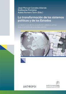la transformacion de los sistemas politicos y de los estados: la vision y los retos en europa y america latina en el contexto de  la globalizacion-jose manuel canales aliende-guillaume fontaine-adela romero tarin-9788416421725