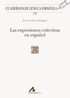 las expresiones colectivas en español: cuadernos de lengua española-emilio cabezas holgado-9788476359631
