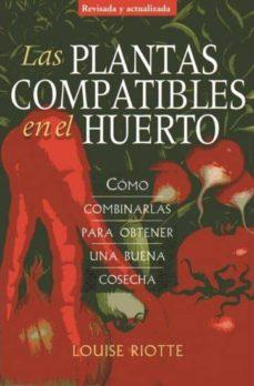 las plantas compatibles en el huerto: como combinarlas para obten er una buena cosecha-louise riotte-9788428215725