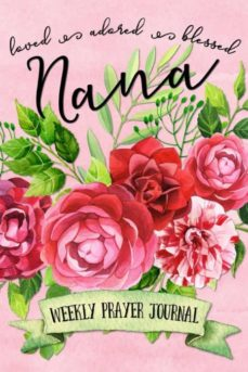 loved adored blessed nana weekly prayer journal-9781947209329