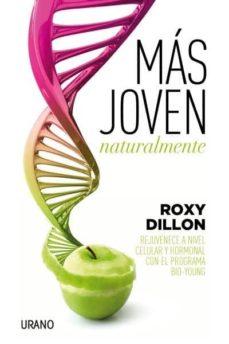 mas joven naturalmente: rejuvenece a nivel celular y hormonal con el programa bio-young-roxy dillon-9788479539405