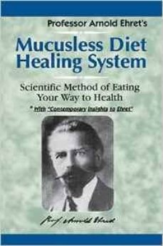 mucusless diet healing system: scientific method of eating your way to health-arnold ehret-9781884772009