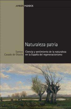 naturaleza patria. ciencia y sentimiento de la naturaleza en la e españa del regeneracionismo-santos casado de otaola-9788492820108