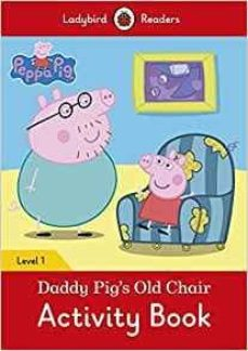 peppa pig: daddy pig s old chair activity book- ladybird readers level 1-9780241283646