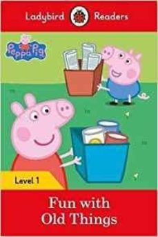 peppa pig: fun with old things - ladybird readers level 1-9780241262191