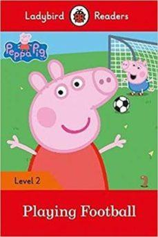 peppa pig: playing football- ladybird readers level 2-9780241319475