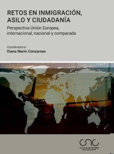 retos en inmigracion, asilo y ciudadania: perspectiva union europea, internacional, nacional y comparada-diana marin consarnau-9788413810256