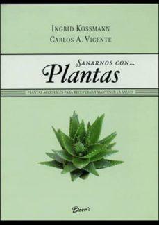 sanarnos con plantas-ingrid kossmann-carlos a. vicente-9789871102938