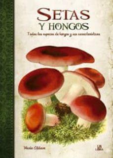 setas y hongos: todas las especies de hongos y sus caracteristica s-maria aldave-9788466224529