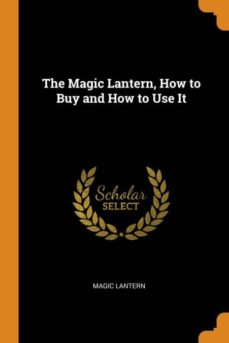 the magic lantern, how to buy and how to use it-9780341658269