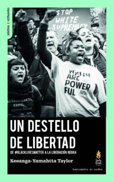 un destello de libertad: de #blacklivesmatter a la liberacion negra-sandro mezzadra-9788494719684