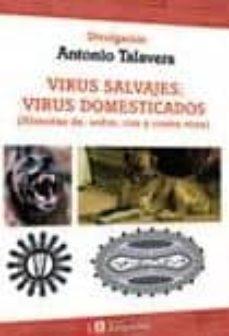 virus salvajes: virus domesticados (historias de, sobre, con y co ntra virus)-antonio talavera-9788493672744