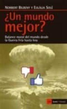 ¿un mundo mejor?: balance moral del mundo desde la guerra fria hasta hoy-eulalia sole-norbert bilbeny-9788498887907