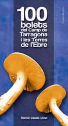 100 bolets del camp de tarragona i les terres de l ebre-ramon casalé i aran-9788497915601