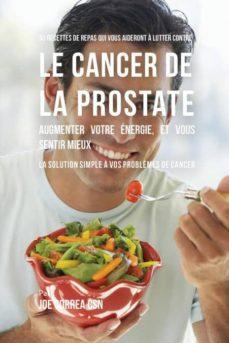 33 recettes de repas qui vous aideront � lutter contre le cancer de la prostate, augmenter votre �nergie, et vous sentir mieux-9781635311716