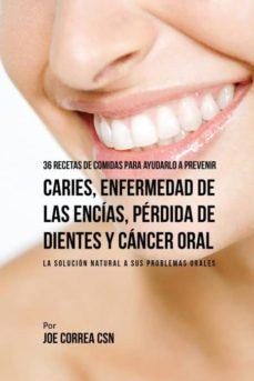 36 recetas de comidas para ayudarlo a prevenir caries, enfermedad de las enc�as, p�rdida de dientes y c�ncer oral-9781635311655