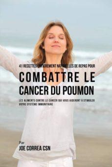 41 recettes enti�rement naturelles de repas pour combattre le cancer du poumon-9781635311686