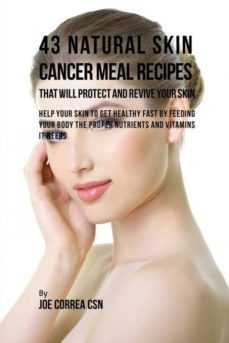 43 natural skin cancer meal recipes that will protect and revive your skin-9781635311730