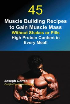 45 muscle building recipes to gain muscle mass without shakes or pills-9781635310481