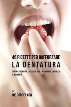 46 ricette per rafforzare la dentatura-9781635312225
