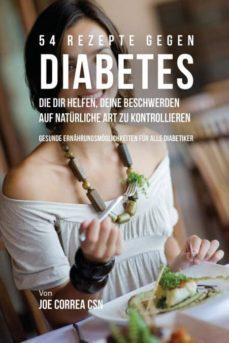 54 rezepte gegen diabetes, die dir helfen, deine beschwerden auf nat�rliche art zu kontrollieren-9781635311778