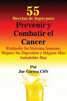 55 recetas de jugos para prevenir y combatir el cancer-9781635311624