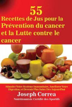 55 recettes de jus pour la pr�vention du cancer et la lutte contre le cancer-9781635310221