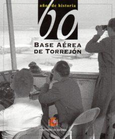 60 años de historia de la base aerea de torrejon-luis miguel de diego pareja-9788490912614