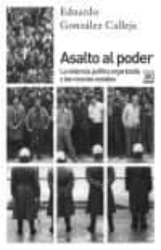 asalto al poder: la violencia politica organizada y las ciencias sociales-eduardo gonzalez calleja-9788432318450