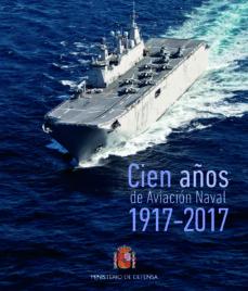 cien años de aviacion naval 1917-2017-9788490912386