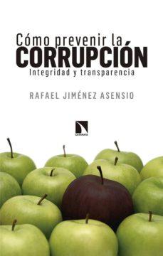 como prevenir la corrupcion: integridad y transparencia-rafael jimenez asensio-9788490973509