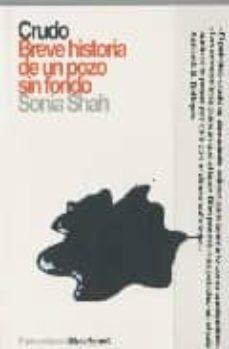 crudo: breve historia de un pozo sin fondo-sonia shah-9788496879294