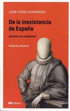 de la inexistencia de españa: ¿quienes son españoles?-juan pedro quiñonero martínez-9788469753842