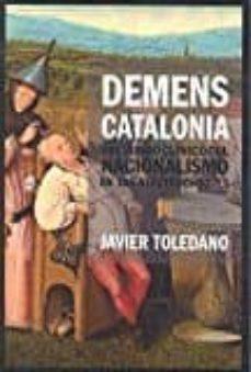 demens catalonia: breviario clinico del nacionalismo en 125 electrochoques-javier toledano ventosa-9788494694325