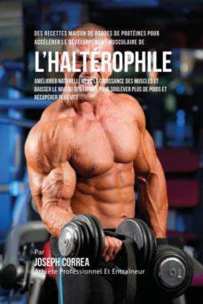 des recettes maison de barres de prot�ines pour acc�l�rer le d�veloppement musculaire de lhalt�rophile-9781635311419